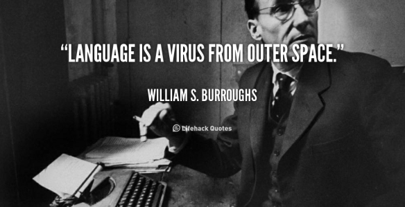 quote-William-S.-Burroughs-language-is-a-virus-from-outer-space-92713